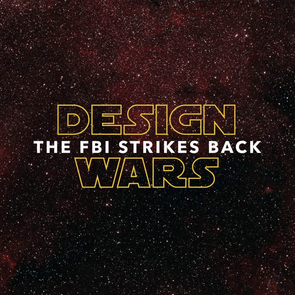 Design Wars: The FBI Strikes Back